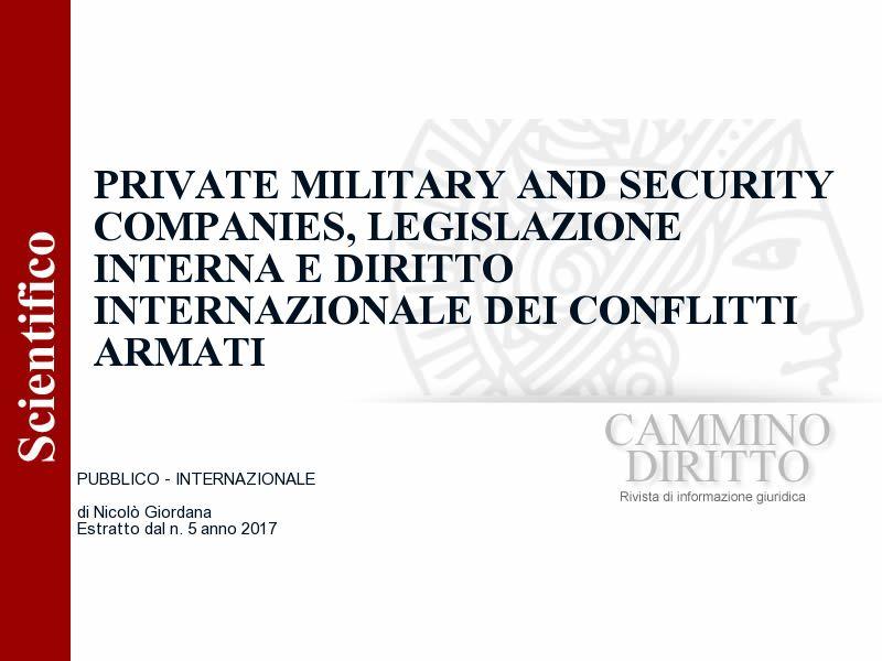 PRIVATE MILITARY AND SECURITY COMPANIES, LEGISLAZIONE INTERNA E DIRITTO INTERNAZIONALE DEI CONFLITTI ARMATI